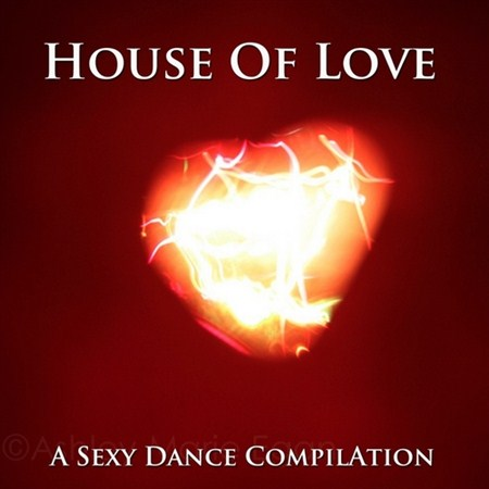 House Of Love. A Sexy Dance Compilation (2012)
