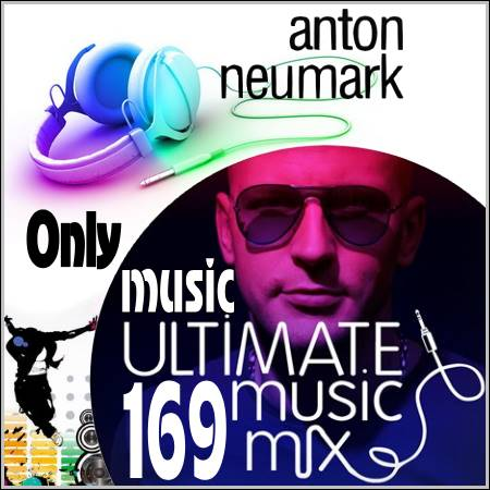 Anton Neumark - Ultimate Music Mix 169 (Only music) (2012)
