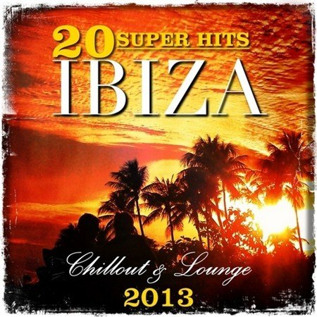 20 Super Hits Ibiza Chillout & Lounge (2013)