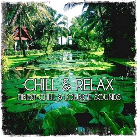 Chill & Relax Finest Chill & Lounge Sounds (2013)